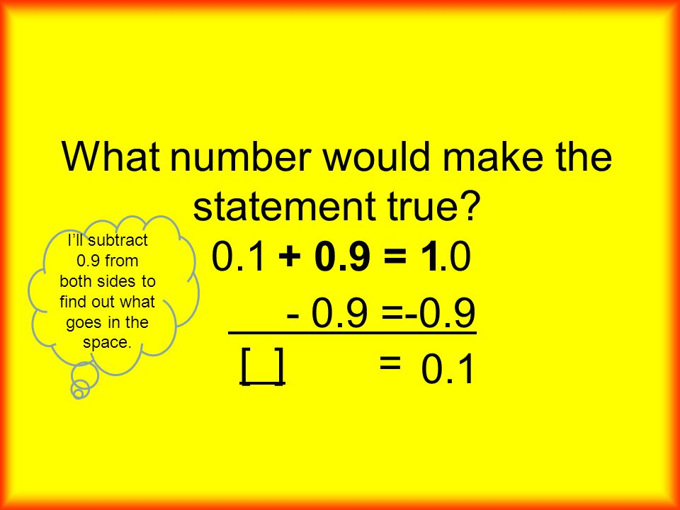 What number would make the statement true? [ ]+ 0.9 = 1