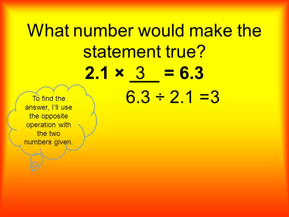 What number would make the statement true? 2.1 × ___ = 6.3