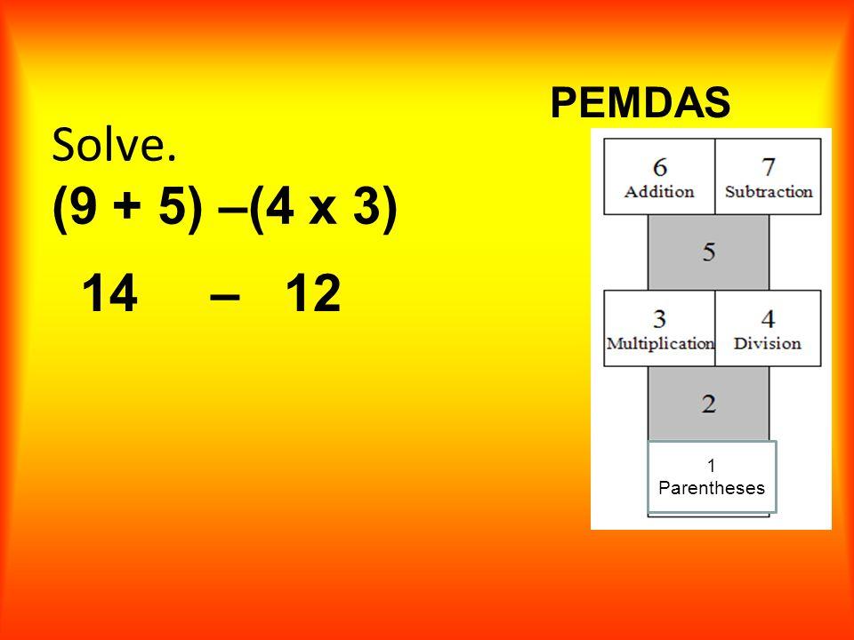 Solve. (9 + 5) –(4 x 3)