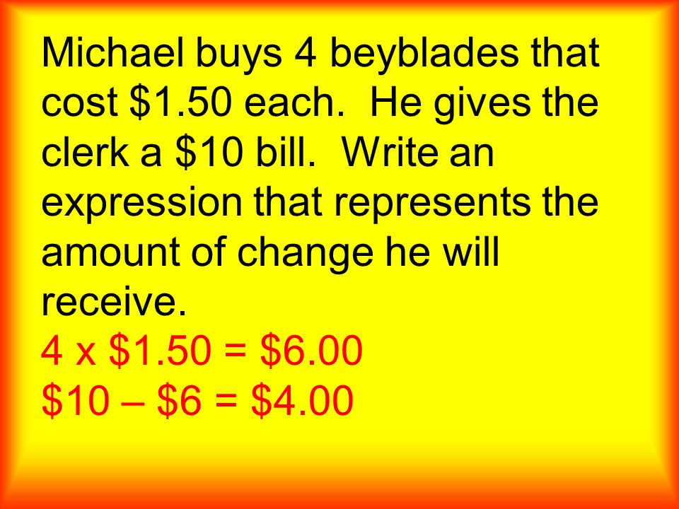Michael buys 4 beyblades that cost $1.50 each. He gives the clerk a $10 bill.