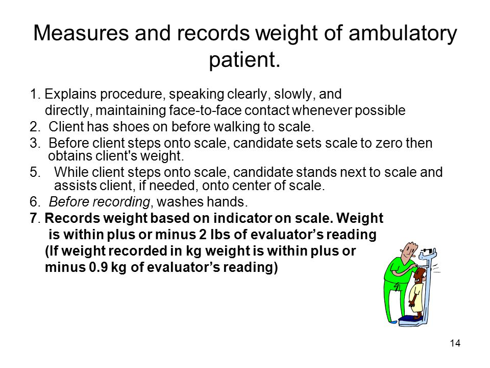 14 Measures and records weight of ambulatory patient.