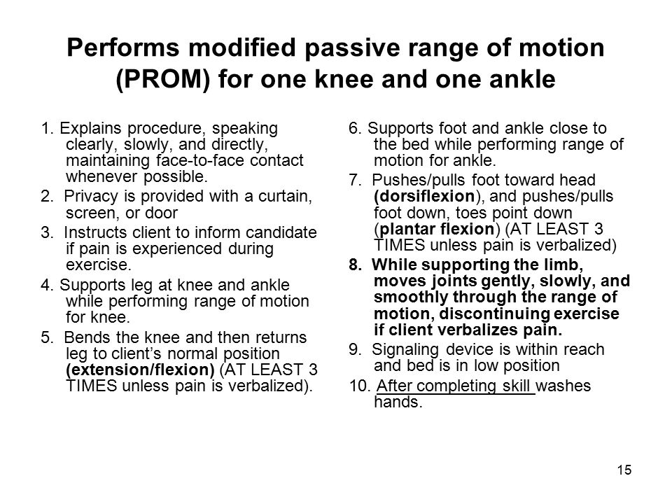15 Performs modified passive range of motion (PROM) for one knee and one ankle 1.