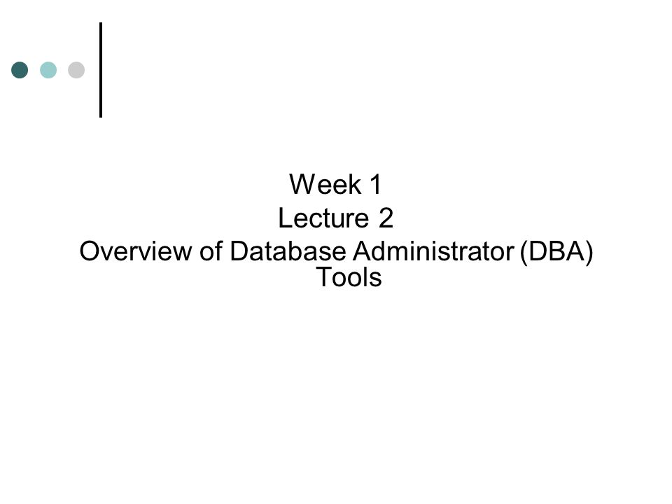 Objectives Identify the main DBA tools in the Oracle9i software suite Configure Oracle Net to connect to the database List the memory and background process components of the database instance Start using the Enterprise Manager