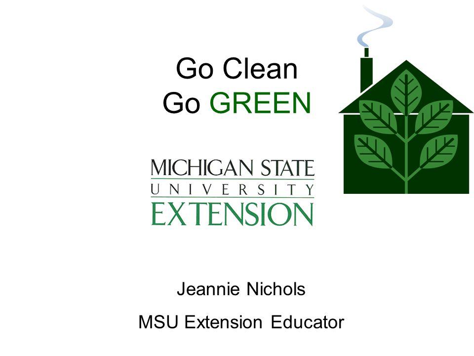 Go Clean Go GREEN Jeannie Nichols MSU Extension Educator