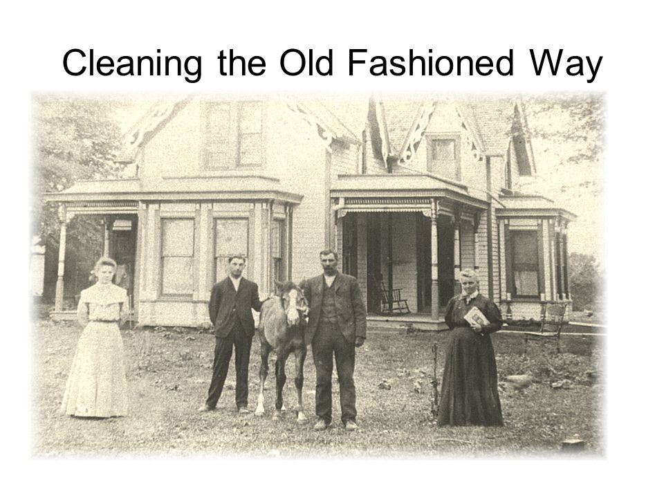 Cleaning the Old Fashioned Way