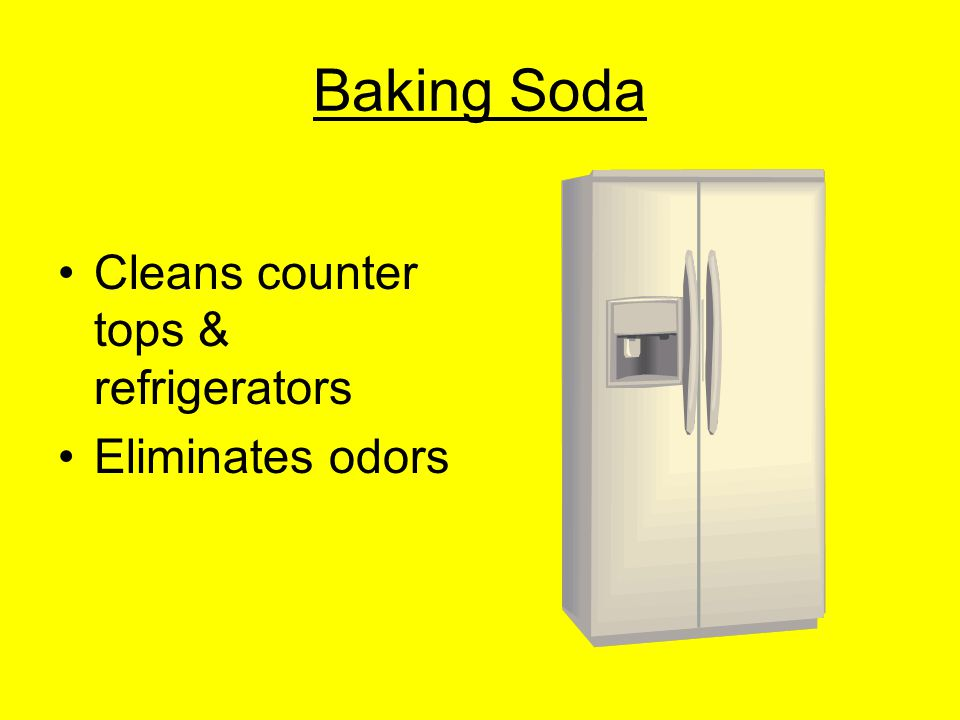 Baking Soda Cleans counter tops & refrigerators Eliminates odors