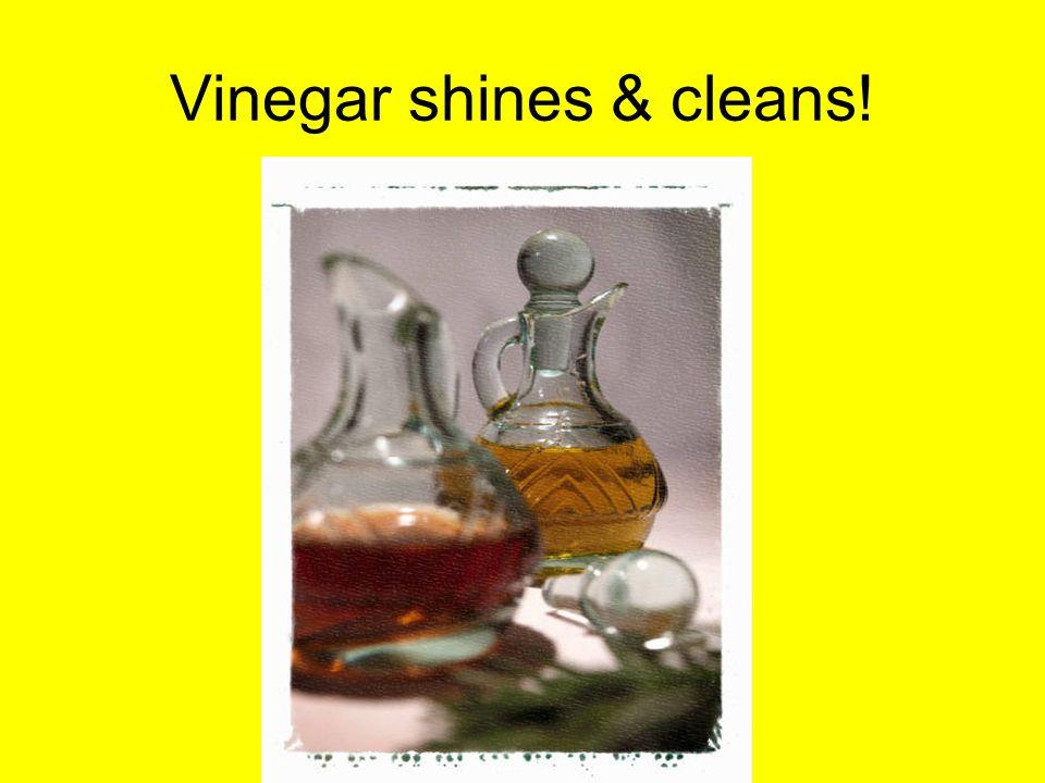 Vinegar shines & cleans!