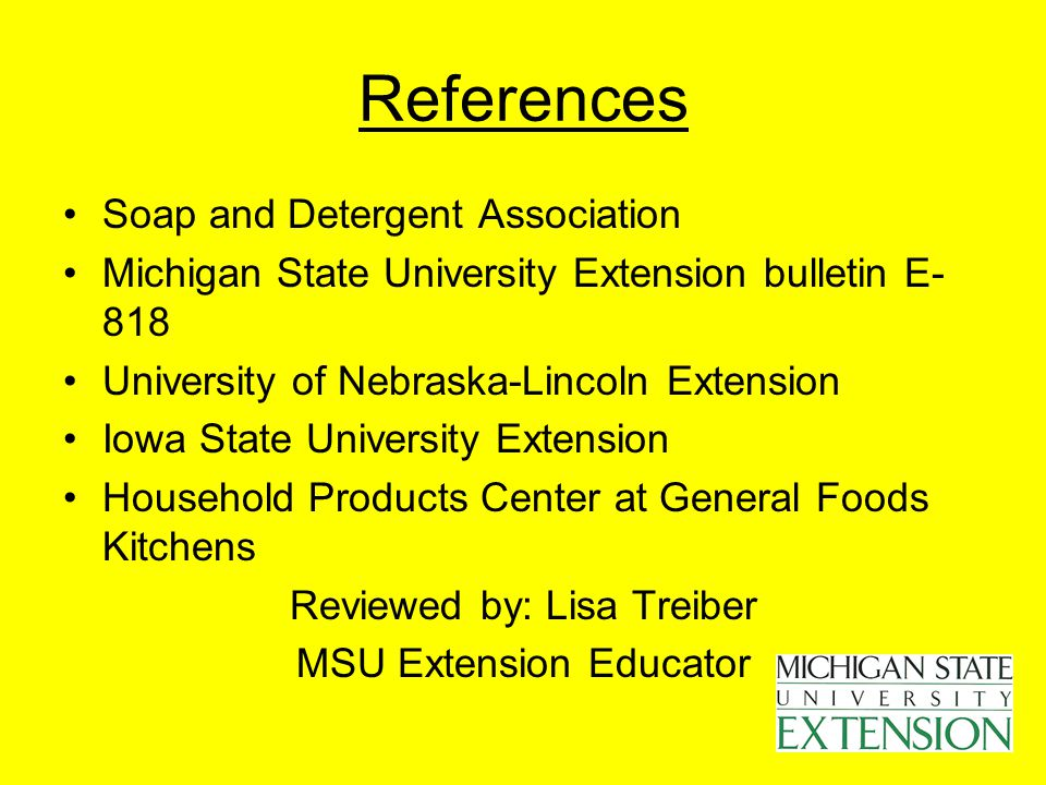 References Soap and Detergent Association Michigan State University Extension bulletin E- 818 University of Nebraska-Lincoln Extension Iowa State Univ