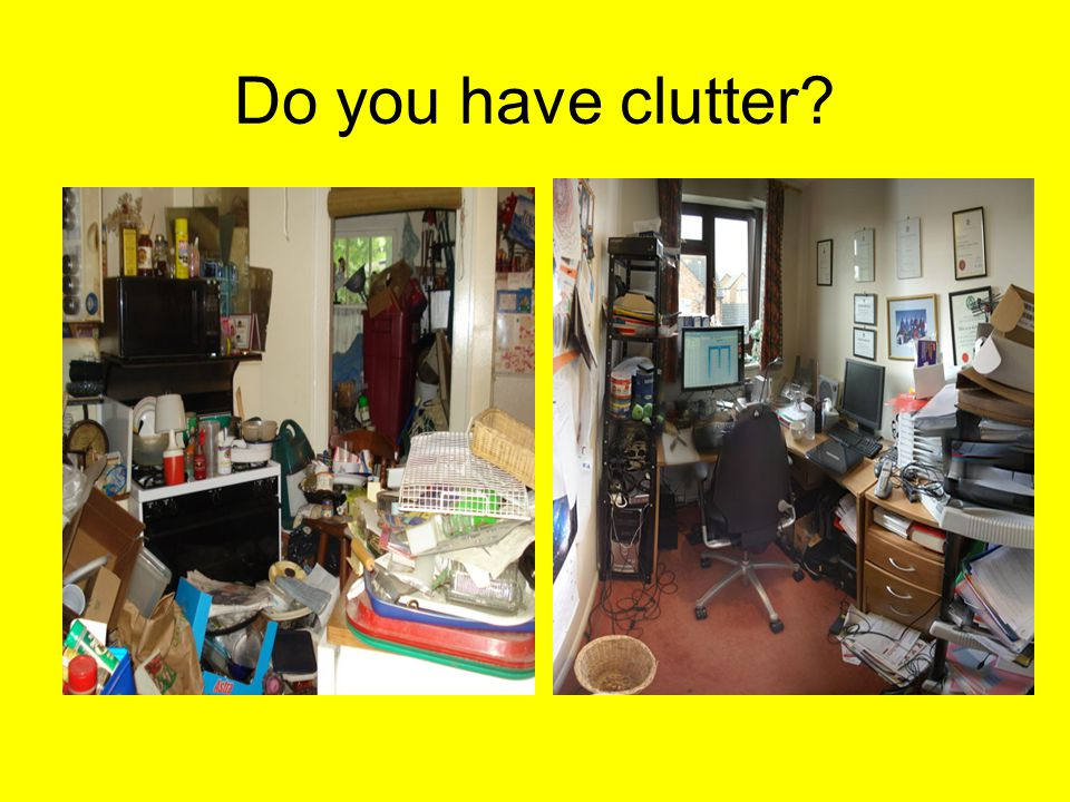 Do you have clutter?