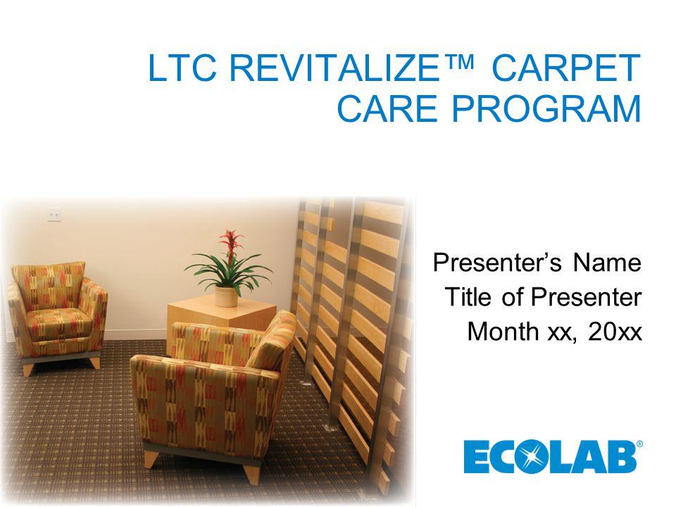 LTC REVITALIZE™ CARPET CARE PROGRAM Presenter's Name Title of Presenter Month xx, 20xx