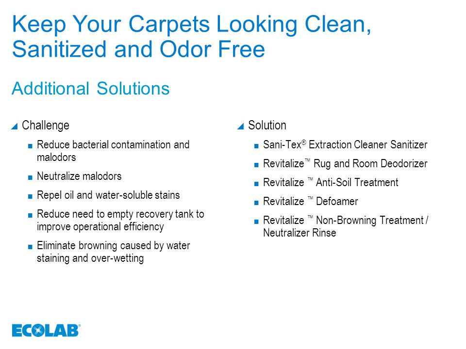 The Ecolab Floor Care Program Approach to Sustainability  Solutions that reduce labor and number of strip out processes  Concentrated products that can be shipped using substantially less fuel