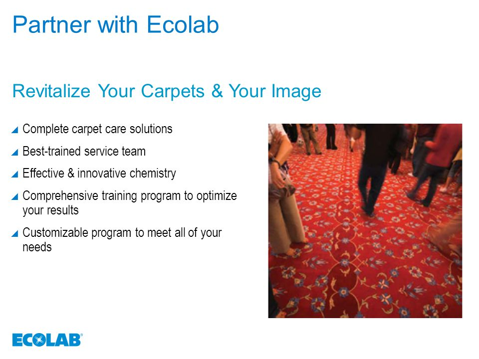 The Ecolab Advantage  A program developed with a focus on impacting resident satisfaction and operational efficiency  Monthly service to evaluate program results, address training needs and ensure program effectiveness  360º of Protection® Program solutions designed to address the needs of each facility through products, dispensing systems, training and service Solutions Delivered