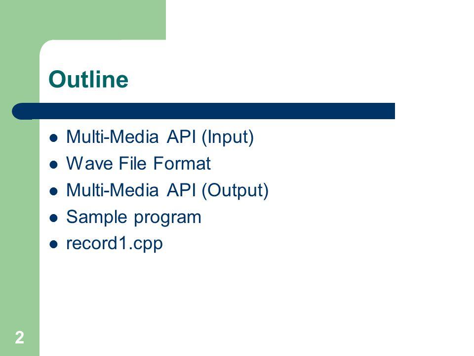 2 Outline Multi-Media API (Input) Wave File Format Multi-Media API (Output) Sample program record1.cpp