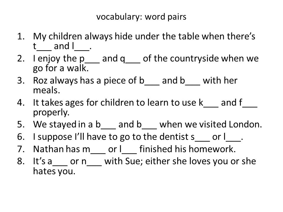 vocabulary: word pairs 1.My children always hide under the table when there's thunder and lightening.