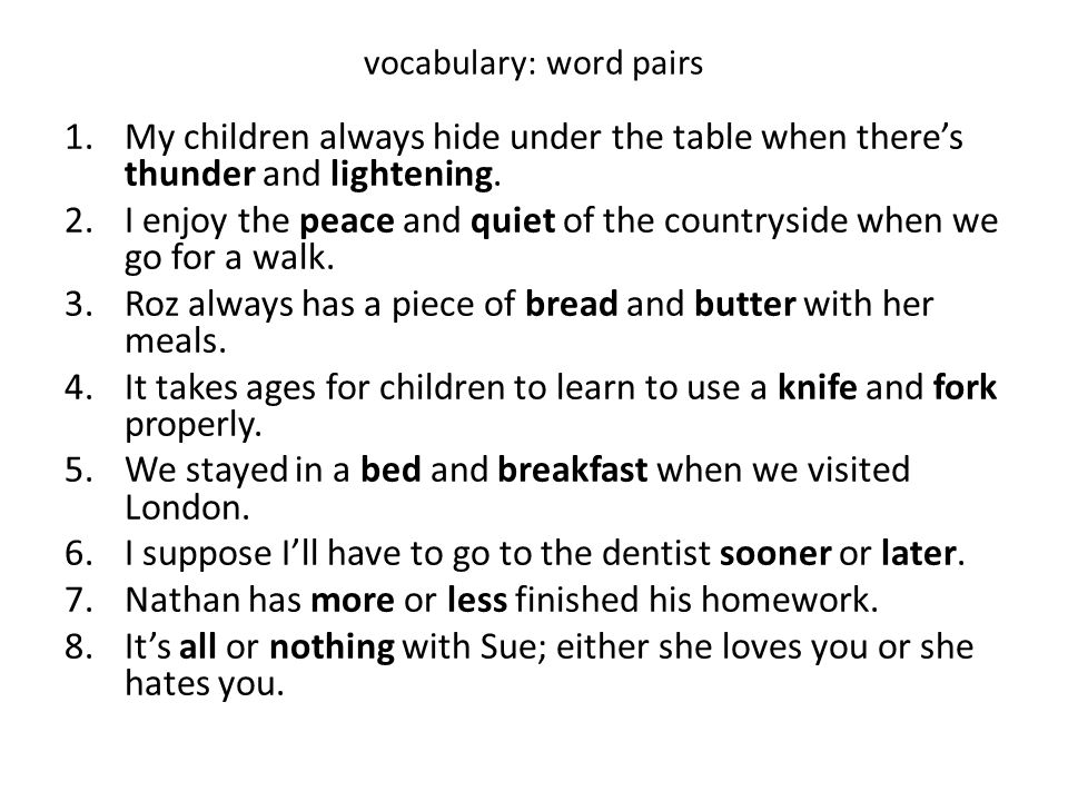 vocabulary: word pairs 1.My children always hide under the table when there's thunder and lightening. 2.I enjoy the peace and quiet of the countryside
