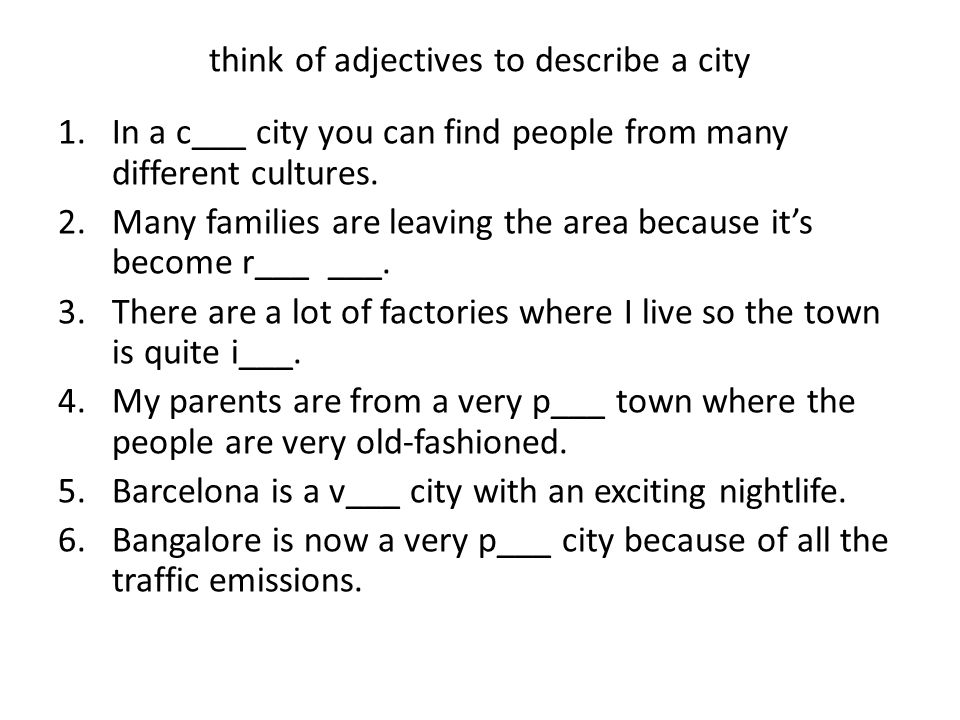 think of adjectives to describe a city 1.In a cosmopolitan city you can find people from many different cultures.