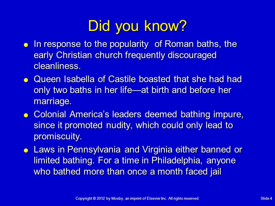 Did you know?  In response to the popularity of Roman baths, the early Christian church frequently discouraged cleanliness.  Queen Isabella of Casti