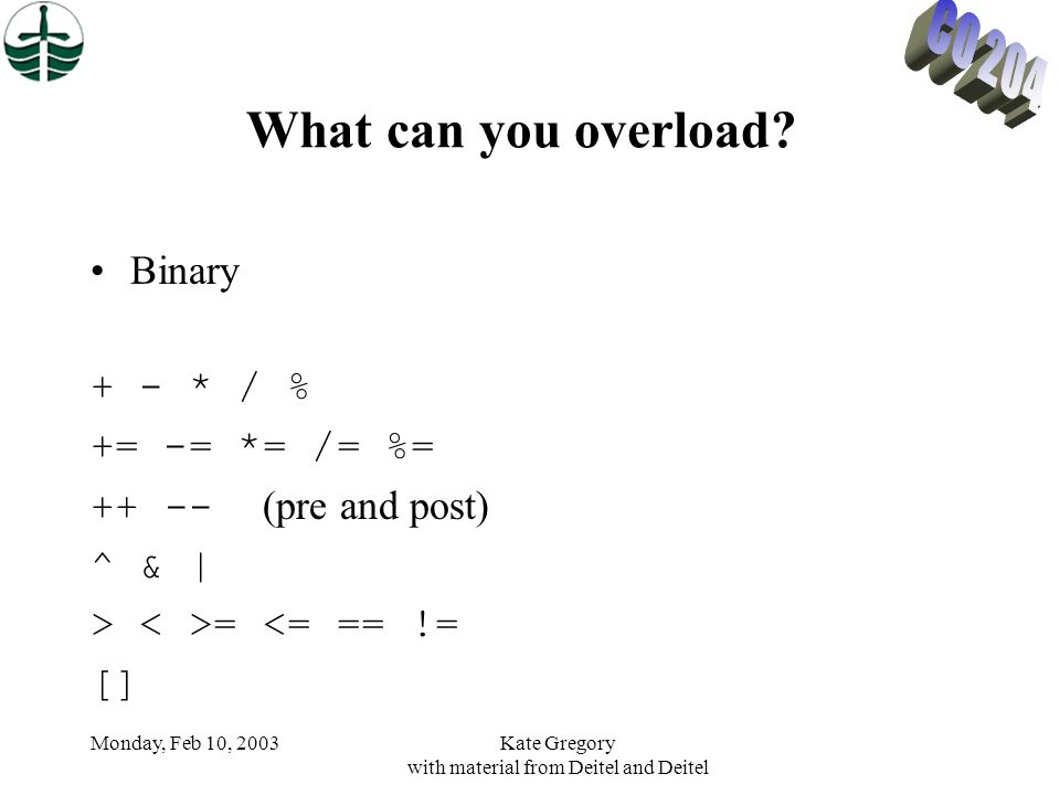 Monday, Feb 10, 2003Kate Gregory with material from Deitel and Deitel What can you overload.