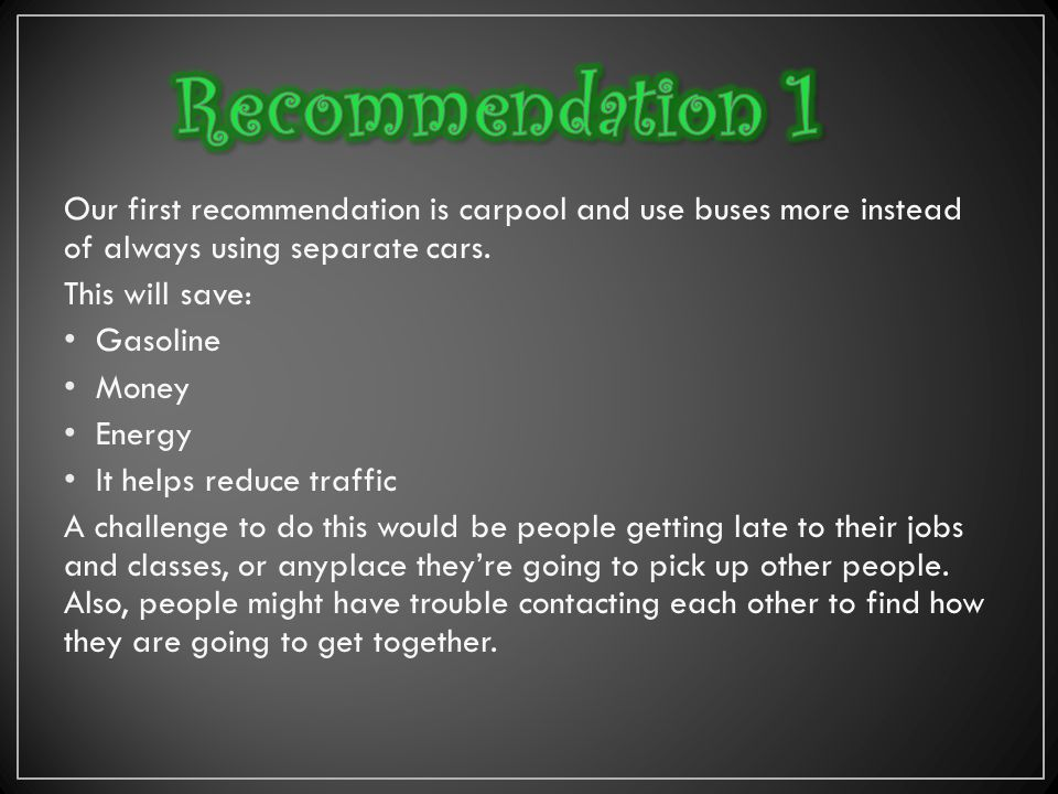 Our first recommendation is carpool and use buses more instead of always using separate cars.