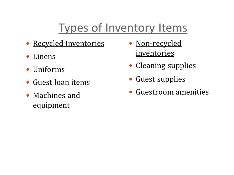 Types of Inventory Items Recycled Inventories Linens Uniforms Guest loan items Machines and equipment Non-recycled inventories Cleaning supplies Guest supplies Guestroom amenities