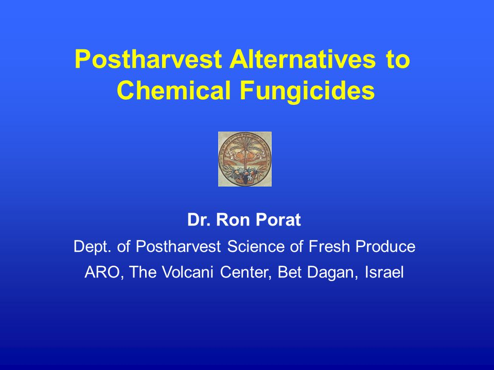 Postharvest Alternatives to Chemical Fungicides Dr.