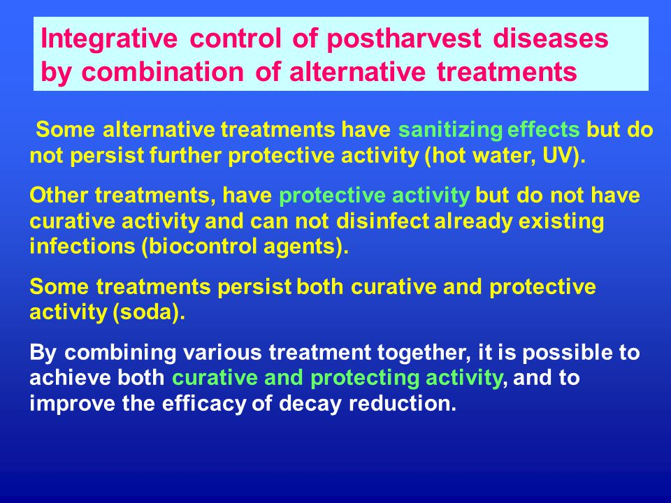 Integrative control of postharvest diseases by combination of alternative treatments Some alternative treatments have sanitizing effects but do not persist further protective activity (hot water, UV).