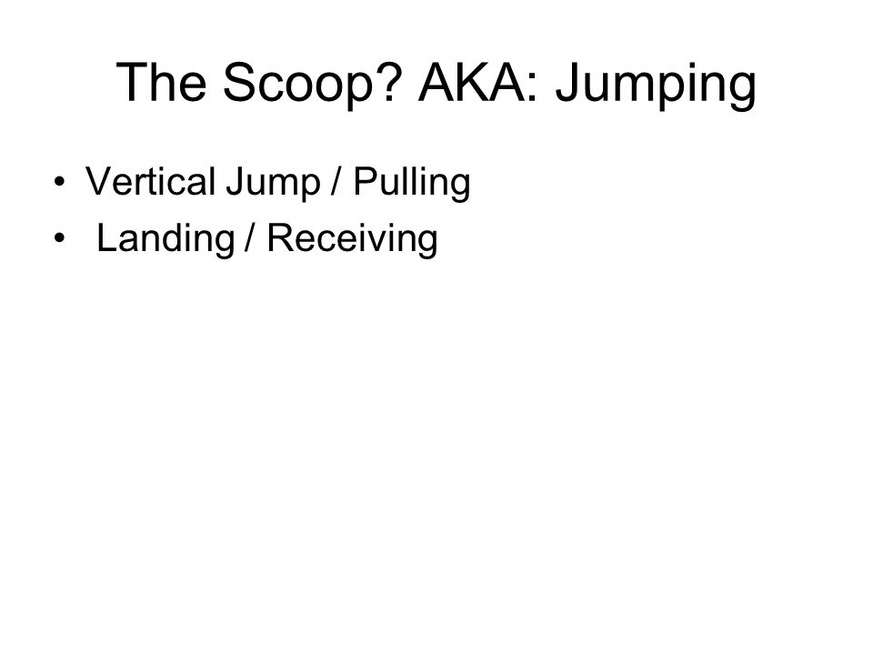 The Scoop? AKA: Jumping Vertical Jump / Pulling Landing / Receiving