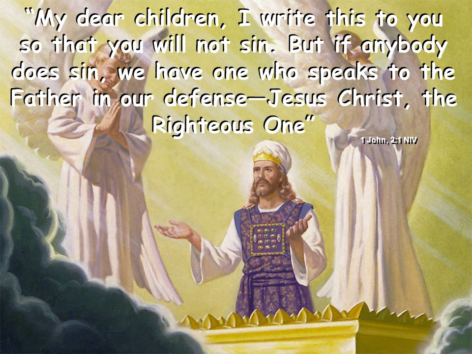 My dear children, I write this to you so that you will not sin.