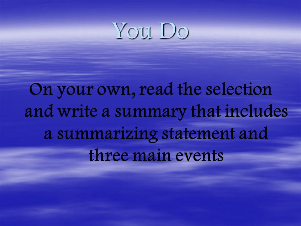 You Do On your own, read the selection and write a summary that includes a summarizing statement and three main events