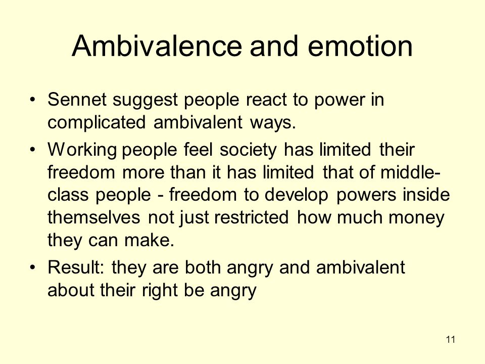 11 Ambivalence and emotion Sennet suggest people react to power in complicated ambivalent ways.