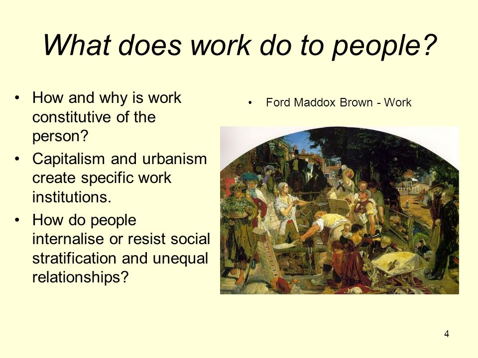 4 What does work do to people. How and why is work constitutive of the person.