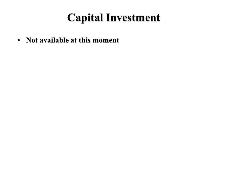 Capital Investment Not available at this momentNot available at this moment