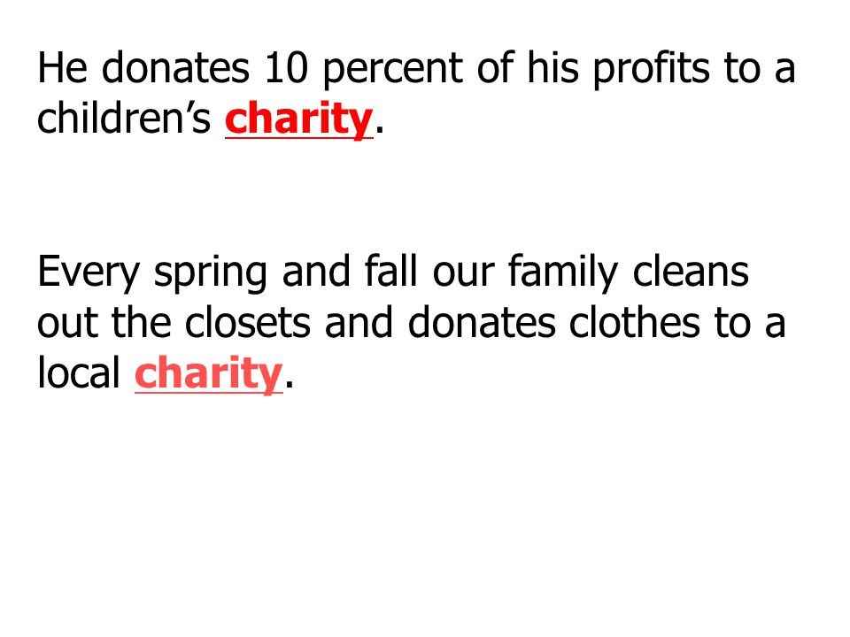 He donates 10 percent of his profits to a children's charity.