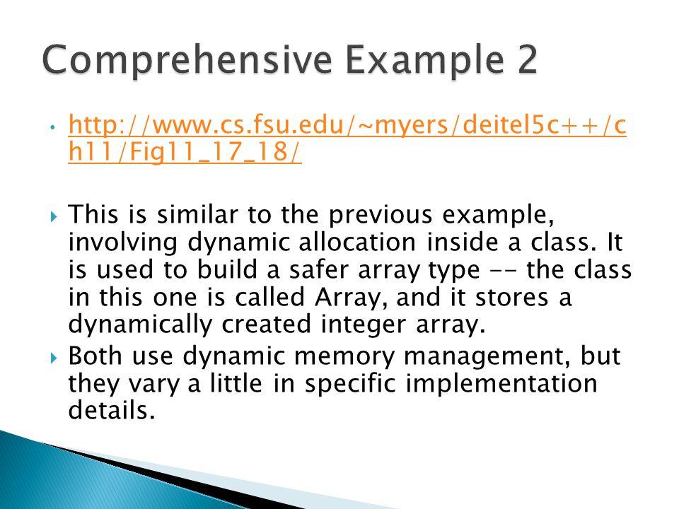 http://www.cs.fsu.edu/~myers/deitel5c++/c h11/Fig11_17_18/ http://www.cs.fsu.edu/~myers/deitel5c++/c h11/Fig11_17_18/  This is similar to the previous example, involving dynamic allocation inside a class.
