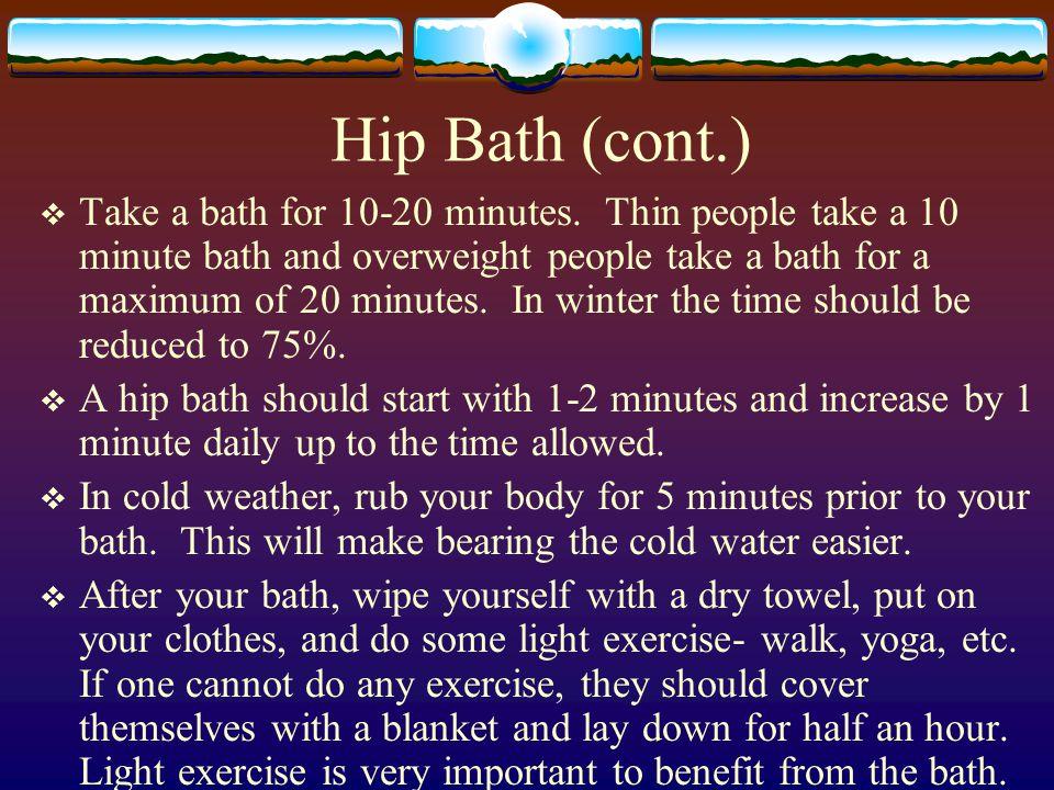 Hip Bath (cont.)  Take a bath for 10-20 minutes.