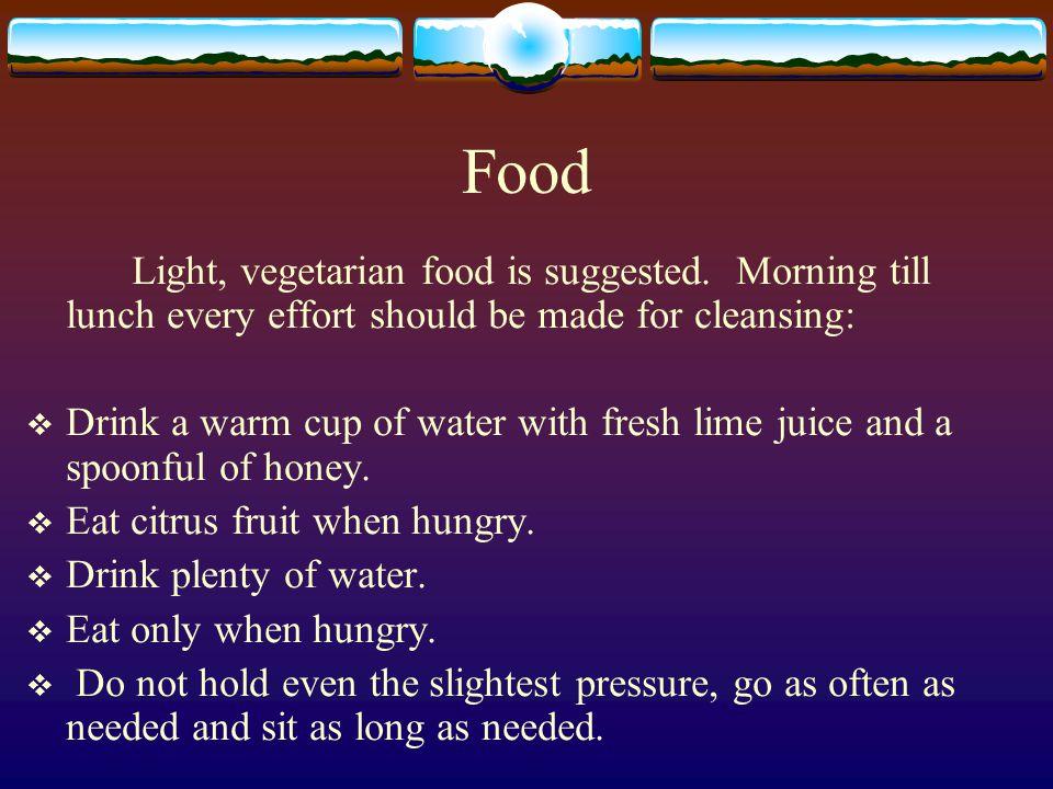 Food Light, vegetarian food is suggested.