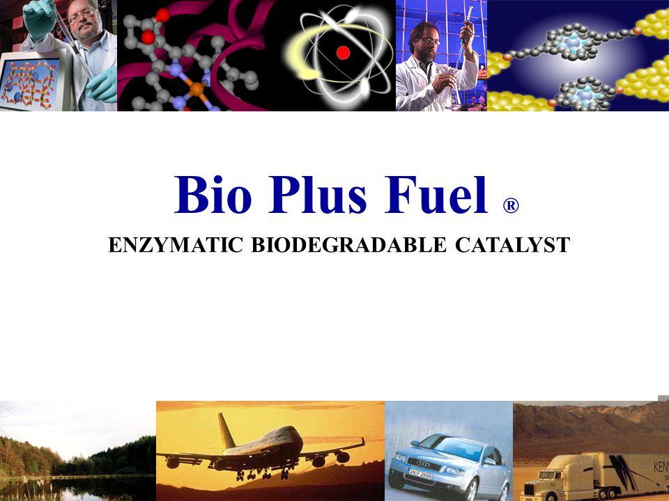 Bio Plus Fuel ® ENZYMATIC BIODEGRADABLE CATALYST