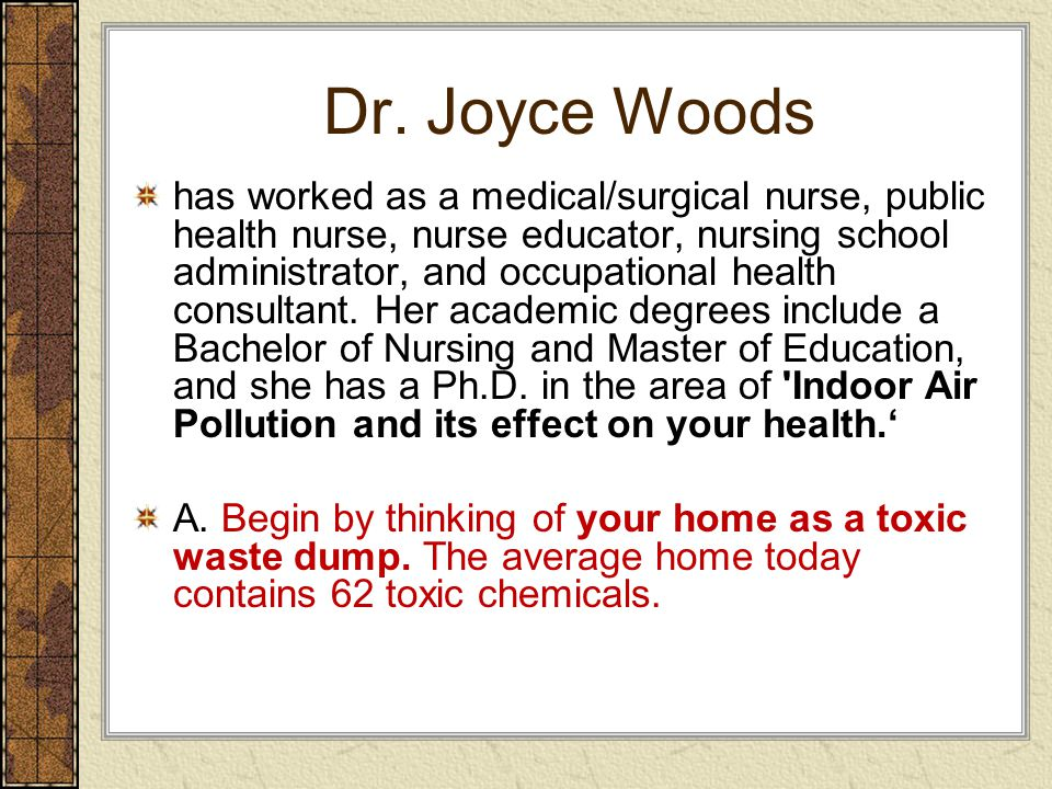 Dr. Joyce Woods has worked as a medical/surgical nurse, public health nurse, nurse educator, nursing school administrator, and occupational health con