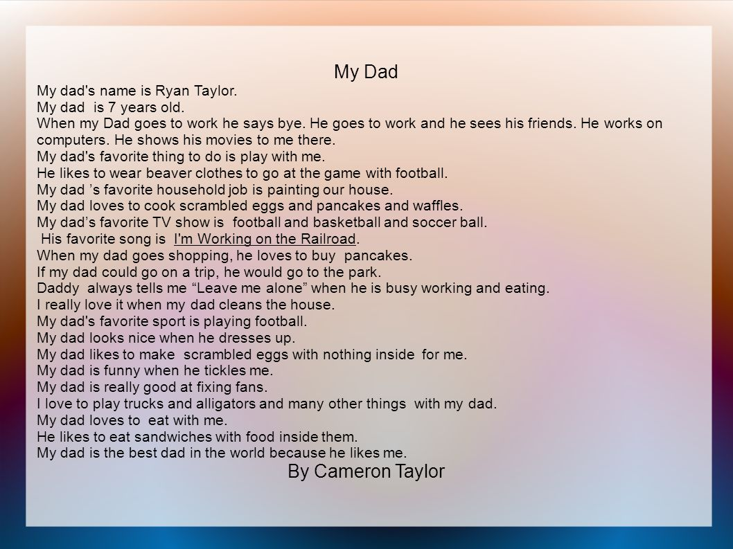My Dad My dad s name is Ryan Taylor. My dad is 7 years old.