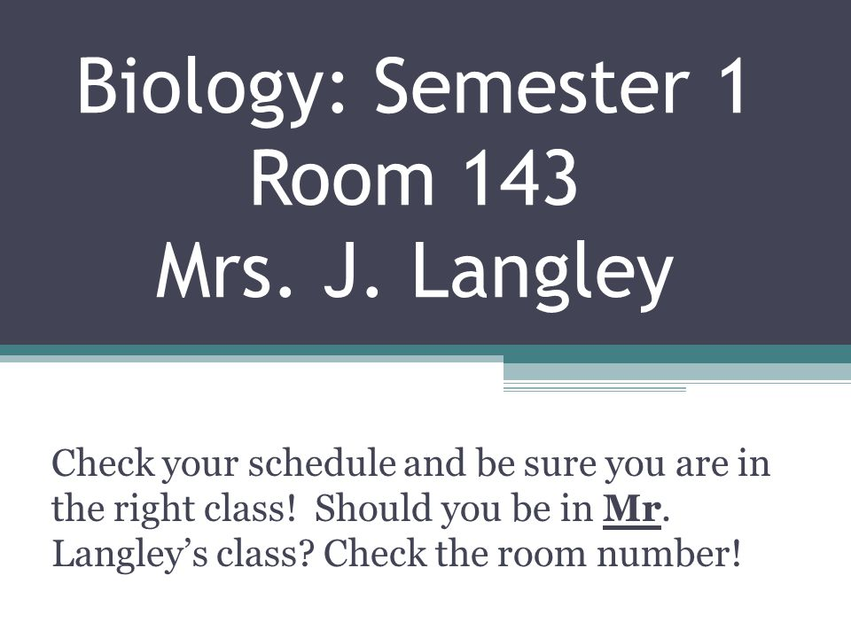 Biology: Semester 1 Room 143 Mrs. J.