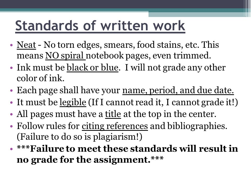 Standards of written work Neat - No torn edges, smears, food stains, etc.