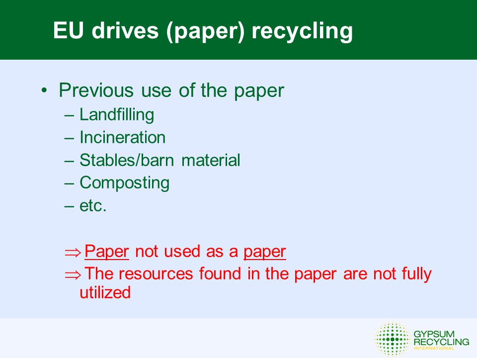 Previous use of the paper –Landfilling –Incineration –Stables/barn material –Composting –etc.  Paper not used as a paper  The resources found in the