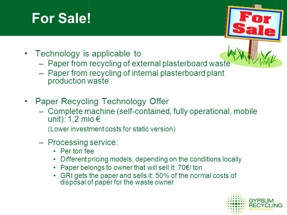 For Sale! Technology is applicable to –Paper from recycling of external plasterboard waste –Paper from recycling of internal plasterboard plant produc