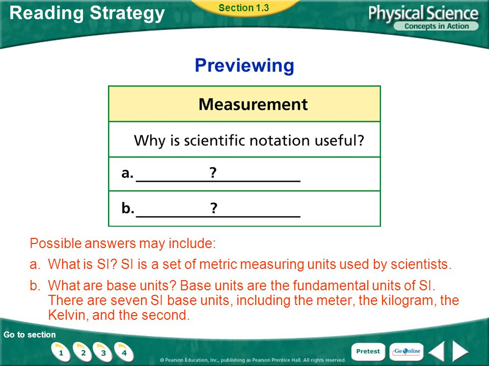 Go to section Reading Strategy Possible answers may include: a.What is SI? SI is a set of metric measuring units used by scientists. b.What are base u
