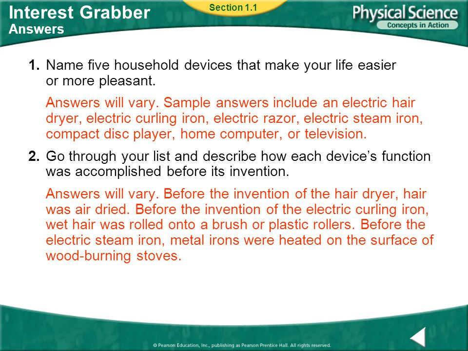 Interest Grabber Answers 1.Name five household devices that make your life easier or more pleasant. Answers will vary. Sample answers include an elect