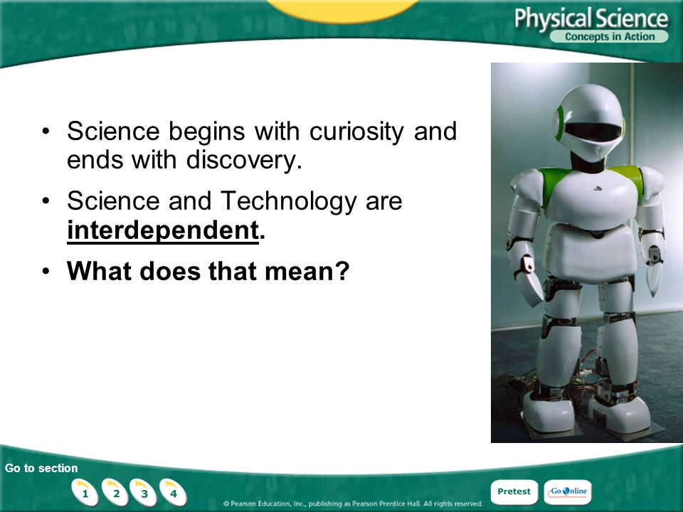 Go to section Science begins with curiosity and ends with discovery. Science and Technology are interdependent. What does that mean?