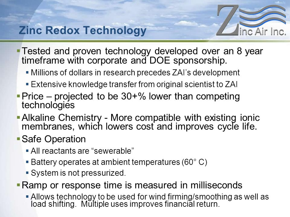 Zinc Redox Technology  Tested and proven technology developed over an 8 year timeframe with corporate and DOE sponsorship.
