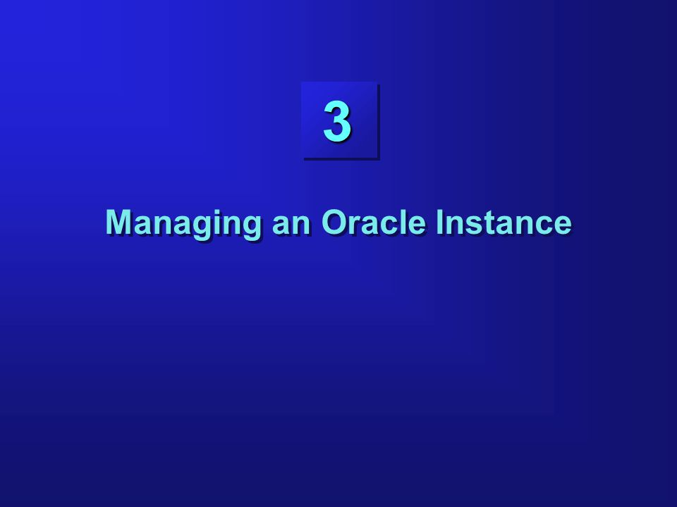 3 Managing an Oracle Instance