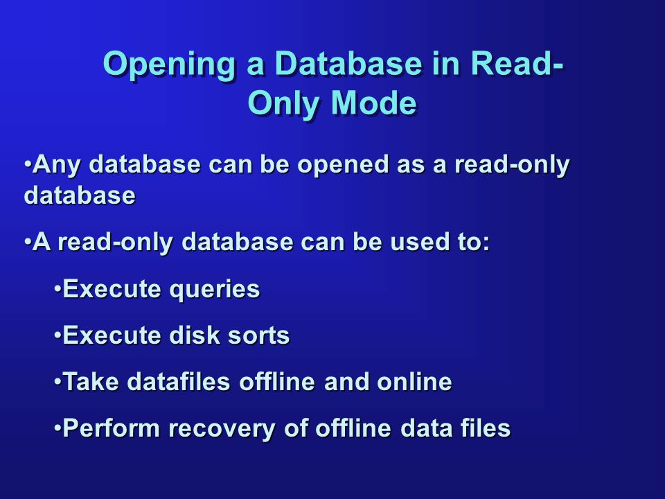 Opening a Database in Read- Only Mode Any database can be opened as a read-only databaseAny database can be opened as a read-only database A read-only