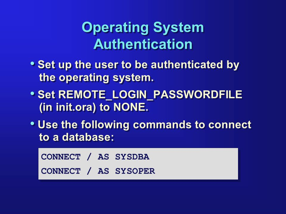 Operating System Authentication Set up the user to be authenticated by the operating system.